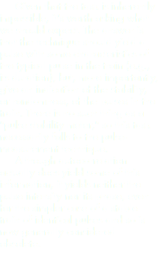 "Given that the task is inherently impossible, it's worth asking what we should expect. The answer is that the technique should yield a pulse with some characteristics of the typical pulse in the train (e.g., its duration), but, more importantly, give an indication of the stability, or randomness, of the pulses in the train. There is no such thing as a ""pulse stability meter,"" so this task necessarily falls to the pulse-measurement technique. Although autocorrelation actually does yield some of this information, it yields neither the pulse intensity nor its phase, even for the simpler case of a stable train of identical pulses and so is now generally considered obsolete."